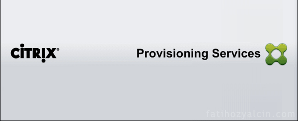 Citrix Provisioning Services (PVS) 7.1 Bölüm 1 – Kurulum ve Yapılandırma